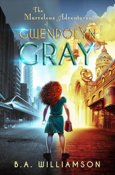 The Marvelous Adventures of Gwendolyn Gray by B. A. Williamson
